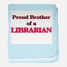Proud Brother of a Librarian baby blanket