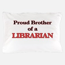 Proud Brother of a Librarian Pillow Case