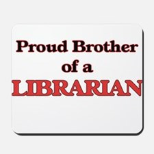 Proud Brother of a Librarian Mousepad