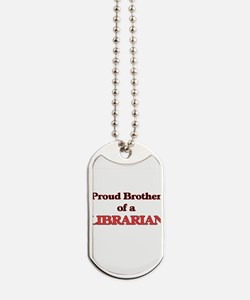 Proud Brother of a Librarian Dog Tags