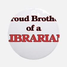 Proud Brother of a Librarian Round Ornament