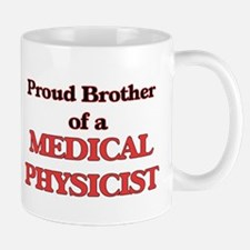 Proud Brother of a Medical Physicist Mugs