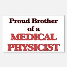 Proud Brother of a Medical Physicist Decal