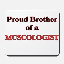 Proud Brother of a Muscologist Mousepad