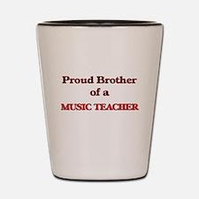 Proud Brother of a Music Teacher Shot Glass