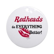 Redheads do EVERYTHING better Ornament (Round)