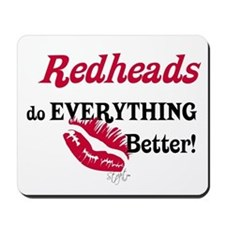 Redheads do EVERYTHING better Mousepad