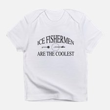 Ice fishermen are the coolest Infant T-Shirt