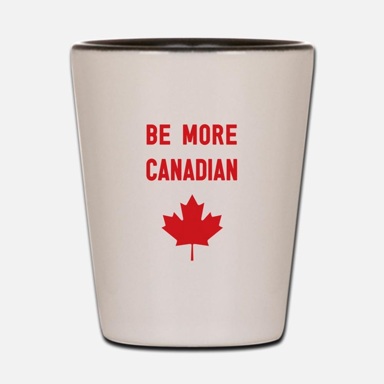 Be More Canadian Shot Glass