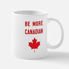 Be More Canadian Mugs