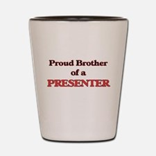 Proud Brother of a Presenter Shot Glass