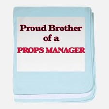 Proud Brother of a Props Manager baby blanket