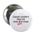 Cancer Couldn't Stop Me Button