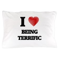 being terrific Pillow Case