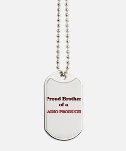 Proud Brother of a Radio Producer Dog Tags