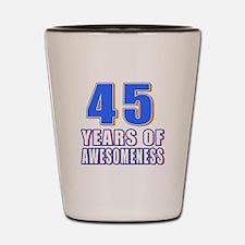 45 Years Of Awesomeness Shot Glass