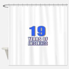 19 Years Of Awesomeness Shower Curtain