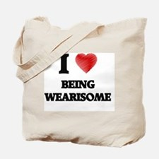 being wearisome Tote Bag