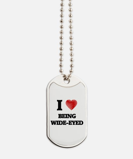 being wide-eyed Dog Tags