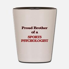 Proud Brother of a Sports Psychologist Shot Glass