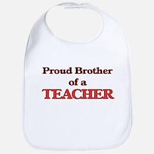Proud Brother of a Teacher Bib