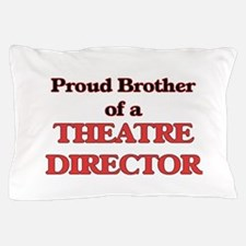 Proud Brother of a Theatre Director Pillow Case