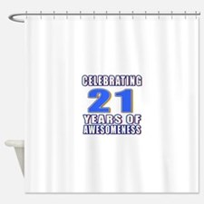21 Years Of Awesomeness Shower Curtain