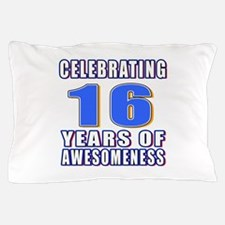 16 Years Of Awesomeness Pillow Case