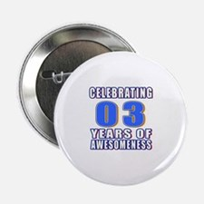 """03 Years Of Awesomeness 2.25"""" Button"""
