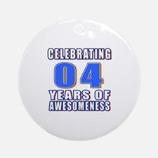 04 Years Of Awesomeness Round Ornament