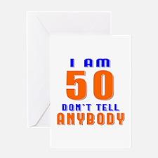 I Am 50 Don't Tell Anybody Greeting Card