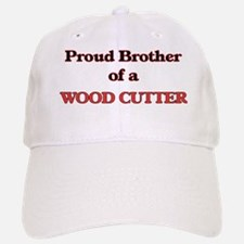 Proud Brother of a Wood Cutter Baseball Baseball Cap