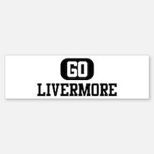 GO LIVERMORE Bumper Bumper Bumper Sticker