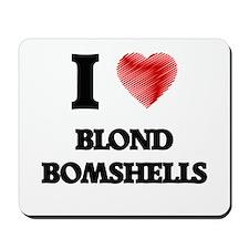 I Love BLOND BOMSHELLS Mousepad