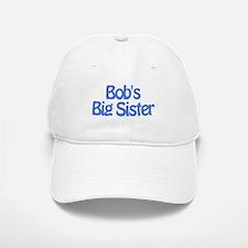 Bob's Big Sister Baseball Baseball Cap