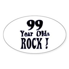 99 Year Olds Rock ! Oval Decal
