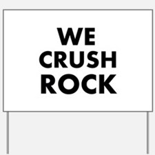 We crush Rock Yard Sign