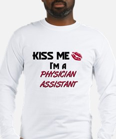 Kiss Me I'm a PHYSICIAN ASSISTANT Long Sleeve T-Sh
