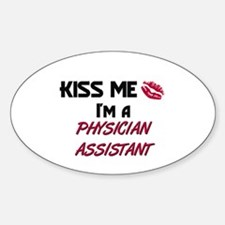 Kiss Me I'm a PHYSICIAN ASSISTANT Oval Decal