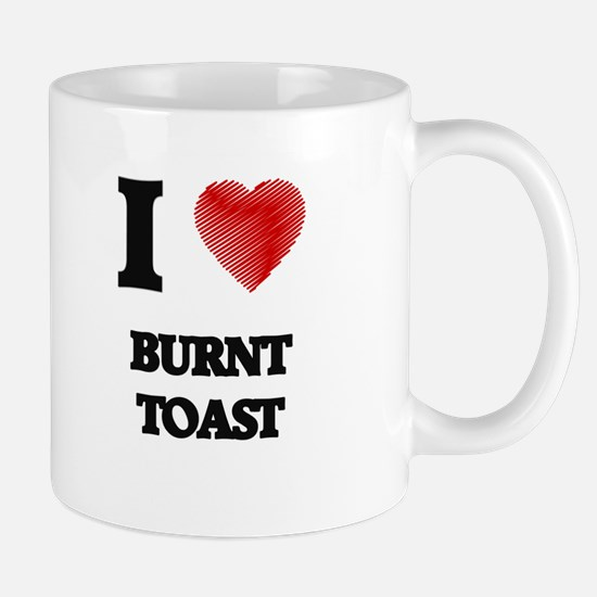 I Love BURNT TOAST Mugs