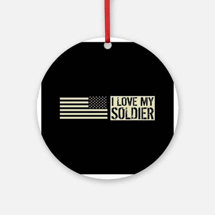 U.S. Army: I Love My Soldier (Black Round Ornament