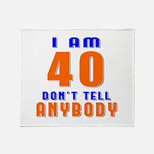I am 40 don't tell anybody Throw Blanket