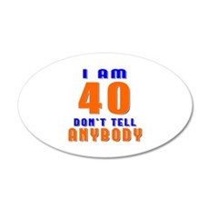 I am 40 don't tell anybody Wall Decal