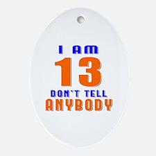 I Am 13 Don't Tell Anybody Oval Ornament