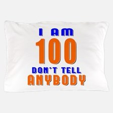 I am 100 Don't Tell Anybody Pillow Case
