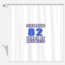 Celebrating 82 Years Of Awesomeness Shower Curtain