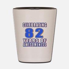 Celebrating 82 Years Of Awesomeness Shot Glass