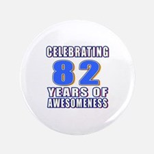 Celebrating 82 Years Of Awesomeness Button
