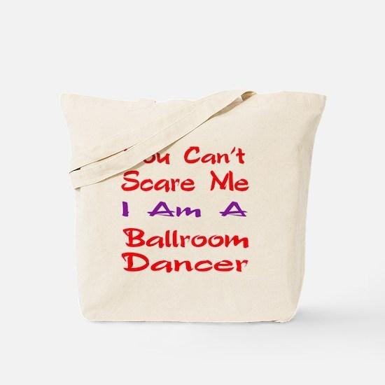 you can't scare me I am a Ballroom dancer Tote Bag