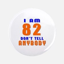 I am 82 Don't Tell Anybody Button